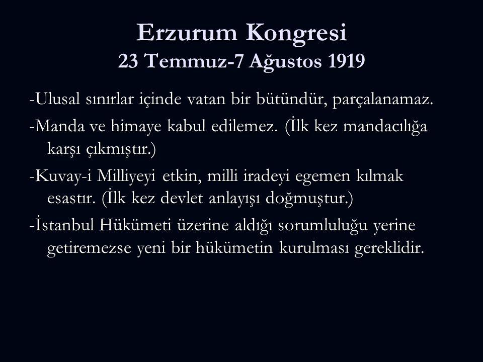 Erzurum Kongresi 23 Temmuz-7 Ağustos 1919 -Ulusal sınırlar içinde vatan bir bütündür, parçalanamaz. -Manda ve himaye kabul edilemez. (İlk kez mandacıl