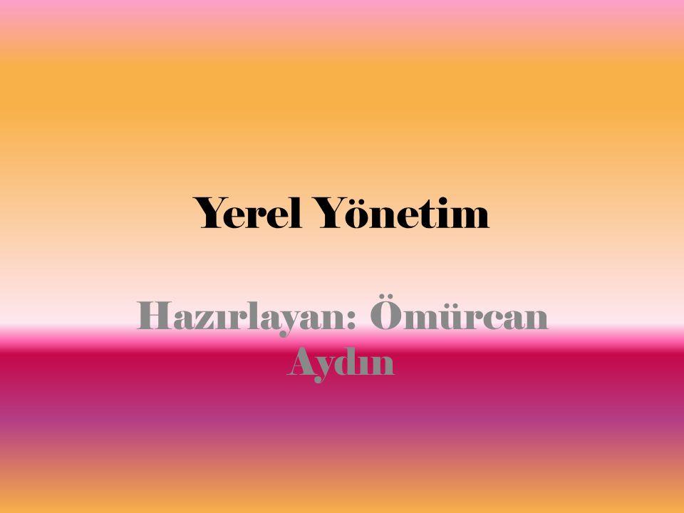 Yerel Yönetim Hazırlayan: Ömürcan Aydın