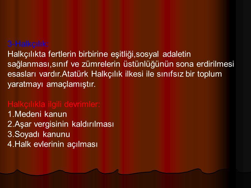2-Milliyetçilik(Ulusçuluk): Atatürk milliyetçiliği, milletini sevmek ve geliştirmek demektir.Irkçılığa ve ümmetçiliğe karşıdır.Milliyetçilikte dil birliği,kültür birliği ve amaç birliği söz konusudur.Din birliğine yer verilmemiştir.