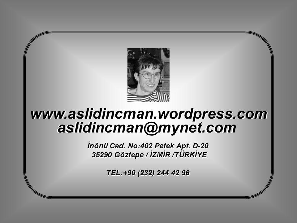 aslidincman@mynet.com aslidincman@mynet.com İnönü Cad. No:402 Petek Apt. D-20 35290 Göztepe / İZMİR /TÜRKİYE TEL:+90 (232) 244 42 96 İnönü Cad. No:402