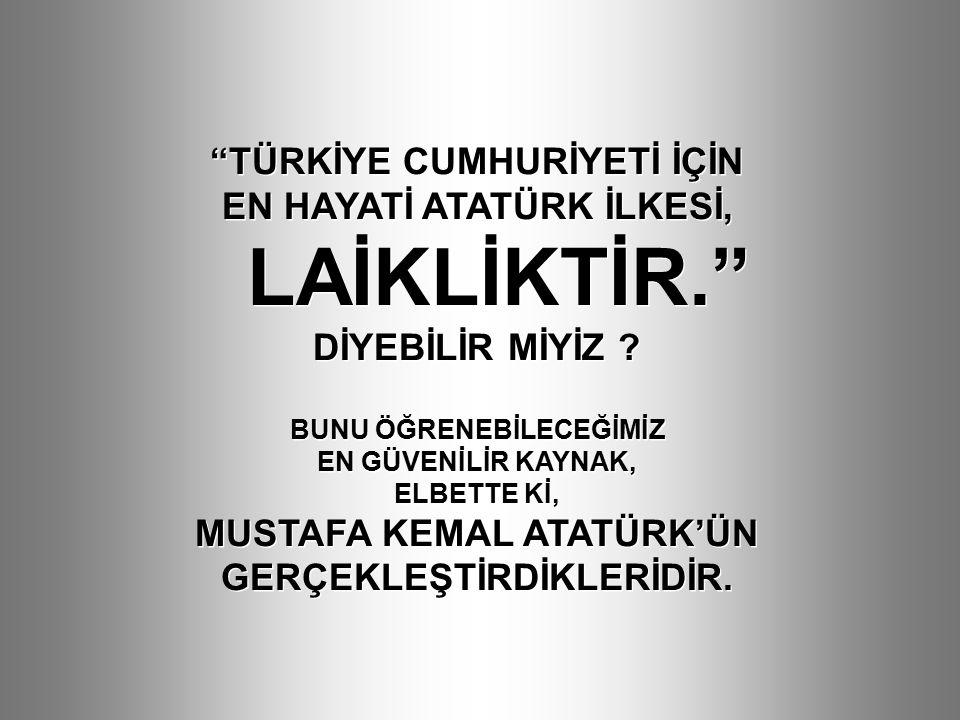 """""""TÜRKİYE CUMHURİYETİ İÇİN EN HAYATİ ATATÜRK İLKESİ, LAİKLİKTİR."""" DİYEBİLİR MİYİZ ? BUNU ÖĞRENEBİLECEĞİMİZ EN GÜVENİLİR KAYNAK, ELBETTE Kİ, MUSTAFA KEM"""