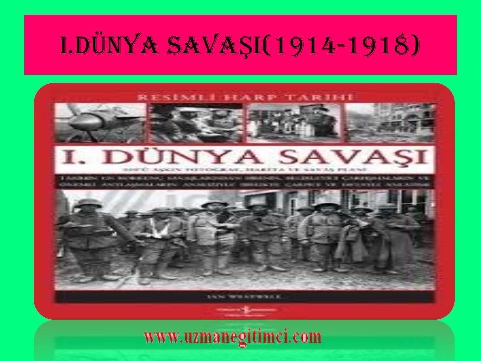 I.DÜNYA SAVA Ş I(1914-1918)