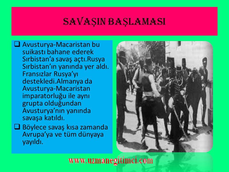 SAVA Ş IN BA Ş LAMASI  Avusturya-Macaristan İmparatorluğu veliahdı Arşidük Franz Ferdinand Saraybosna'yı ziyarete gelmişti.Burada Gavriel Princip adl