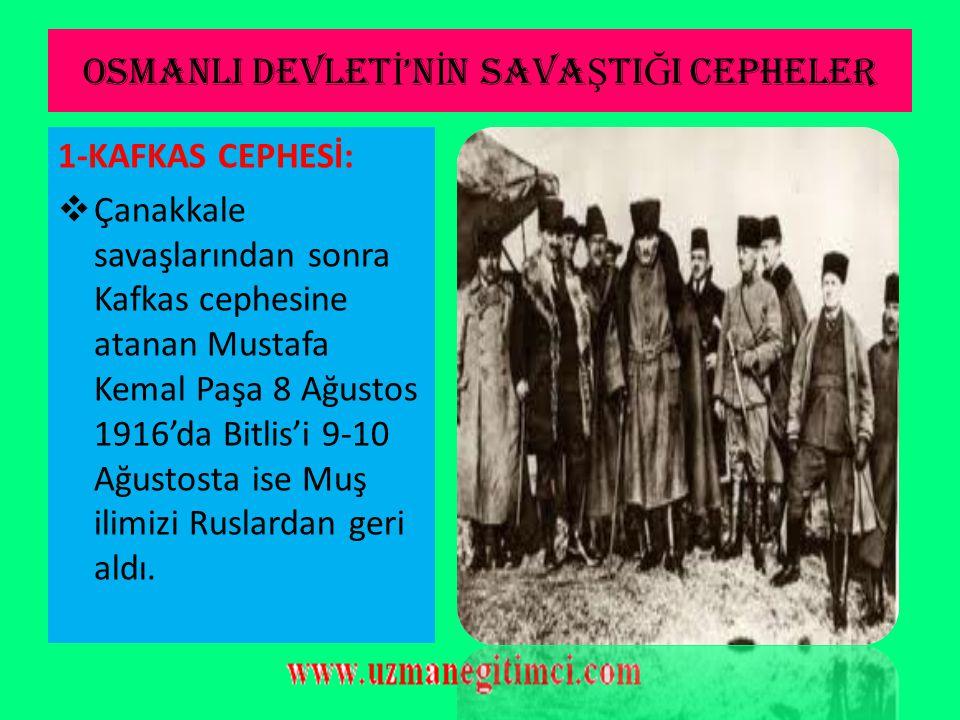 OSMANLI DEVLET İ 'N İ N SAVA Ş TI Ğ I CEPHELER 1-KAFKAS CEPHESİ: 1 Kasımda harekete geçmiş olan Rus birliklerine karşı Osmanlı 22 Aralıkta harekete ge