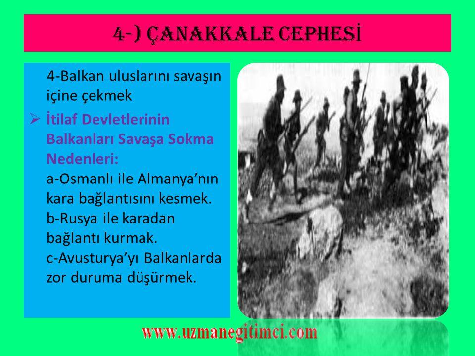 4-) ÇANAKKALE CEPHES İ  Açılma nedenleri: 1-İstanbul ve boğazları ele geçirerek Osmanlı Devleti'ni saf dışı bırakmak Açıklama: Savaşın alanını daralt