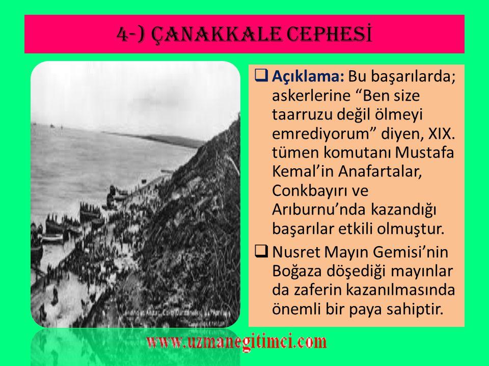 4-) ÇANAKKALE CEPHES İ  İngiliz ve Fransız donanmalarının saldırısıyla 19 Şubat 1915'te denizde başlayan savaş 18 Mart 1915'de Osmanlı'nın zaferi ile