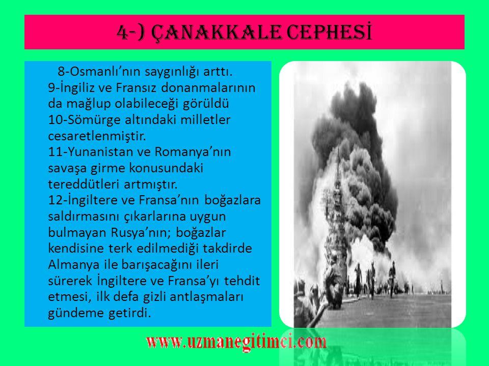 4-) ÇANAKKALE CEPHES İ 5-Türk ulusunun kendine olan güveni arttı. Milli mücadele ruhu doğdu. 6-Yaklaşık yarım milyon insan hayatını kaybetti 7-Askerle