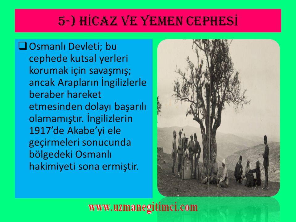 4-) ÇANAKKALE CEPHES İ Cephenin Özellikleri: 1-Osmanlı'nın zaferi ile sonuçlanan tek cephedir. 2-İstanbul'u tehdit eden tek cephedir. 3-Saldırının İst