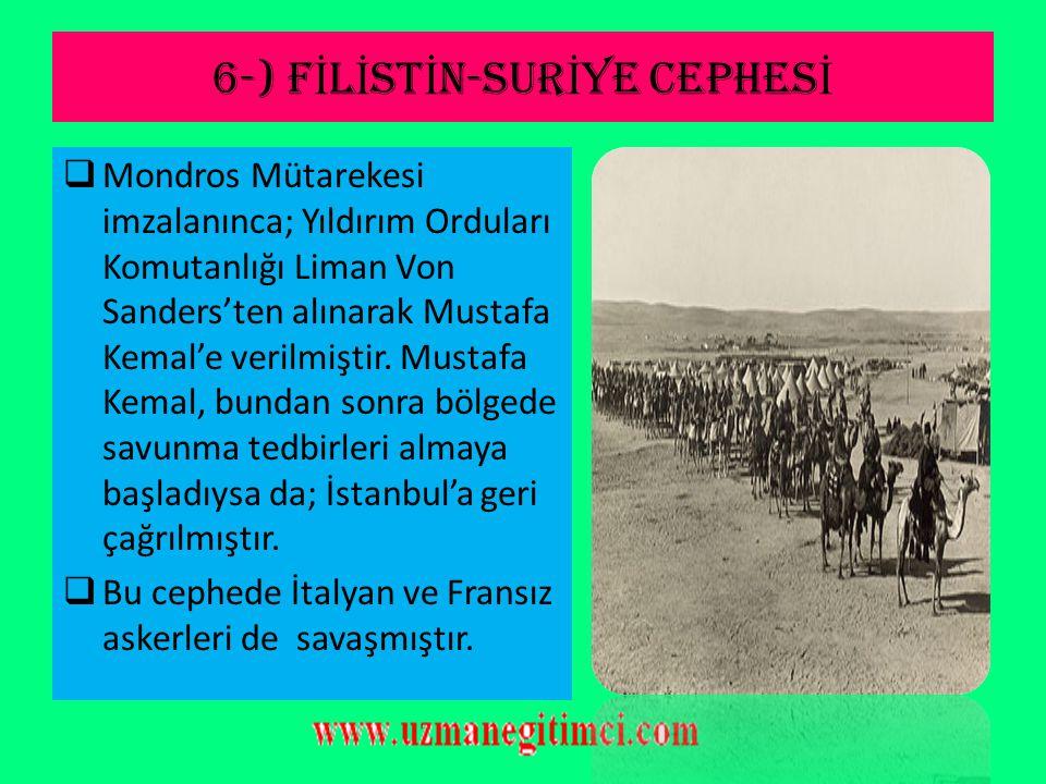 6-) F İ L İ ST İ N-SUR İ YE CEPHES İ  Kanal harekatının başarısız olması üzerine karşı taarruza geçen İngilizler Kudüs'ü Osmanlı'dan almıştır. İngili