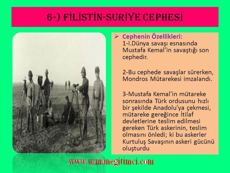 6-) F İ L İ ST İ N-SUR İ YE CEPHES İ  Mondros Mütarekesi imzalanınca; Yıldırım Orduları Komutanlığı Liman Von Sanders'ten alınarak Mustafa Kemal'e ve