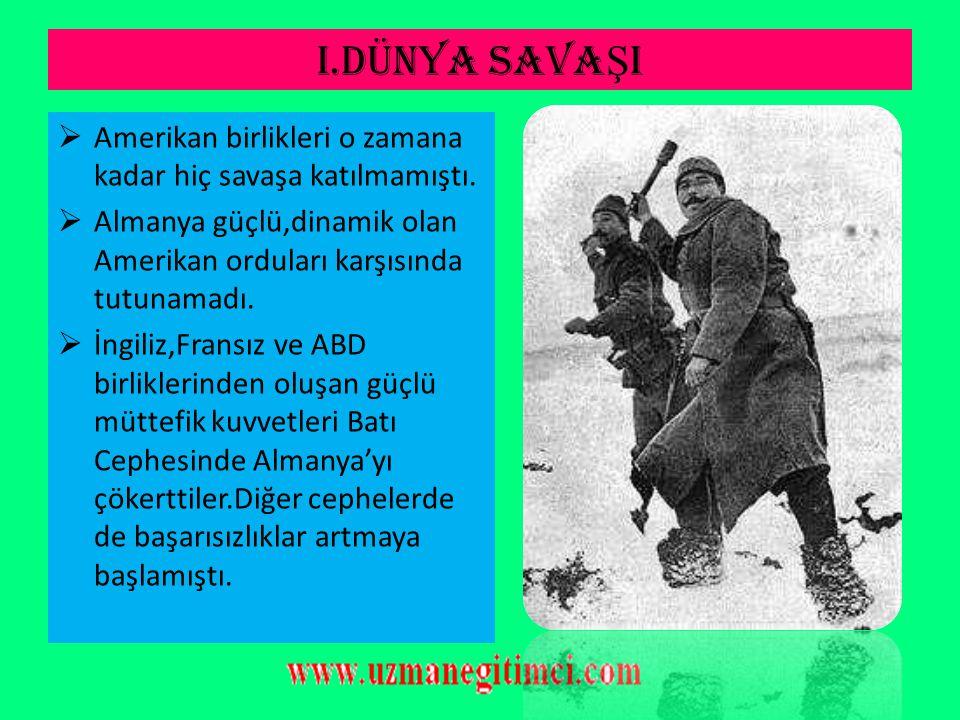 I.DÜNYA SAVA Ş I  Savaşın ilk yıllarında Almanya grubu bir çok cephede başarı kazandı.  1915 yılında İtalya,İtilaf devletleri safına geçti  1917 yı
