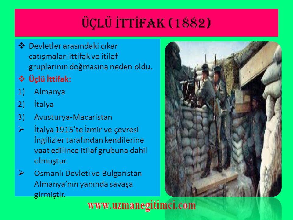 ÜÇLÜ İ TT İ FAK (1882)  Devletler arasındaki çıkar çatışmaları ittifak ve itilaf gruplarının doğmasına neden oldu.