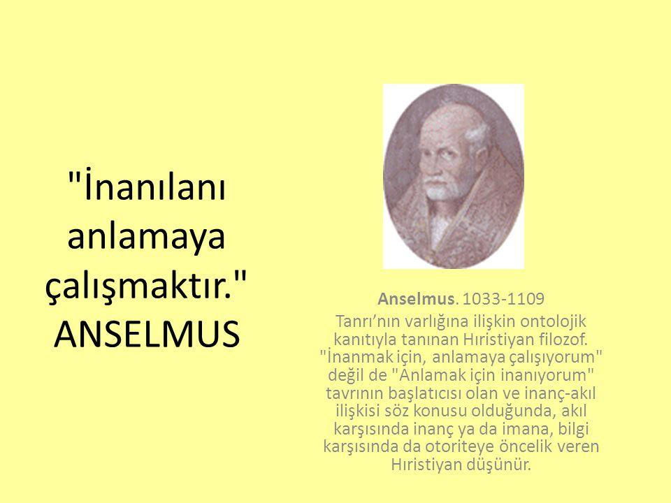 İnanılanı anlamaya çalışmaktır. ANSELMUS Anselmus.
