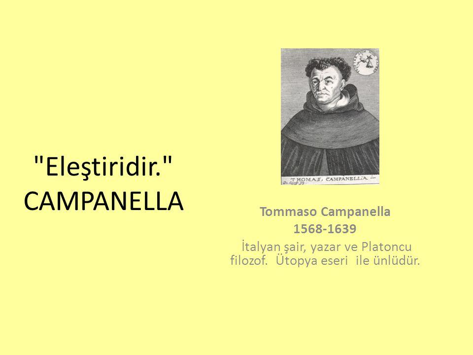 Eleştiridir. CAMPANELLA Tommaso Campanella 1568-1639 İtalyan şair, yazar ve Platoncu filozof.