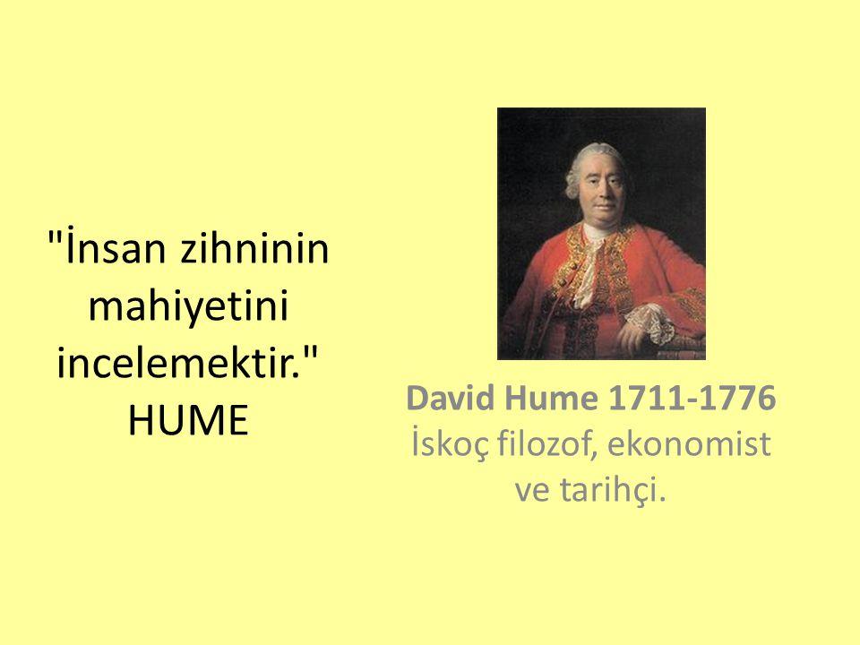 İnsan zihninin mahiyetini incelemektir. HUME David Hume 1711-1776 İskoç filozof, ekonomist ve tarihçi.