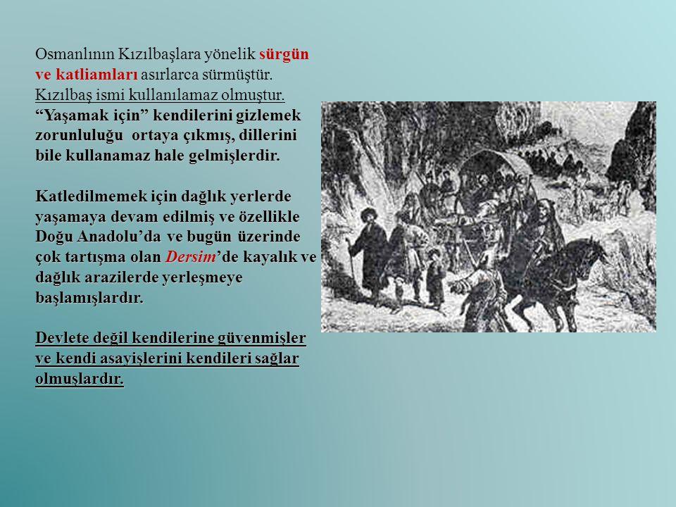 """sürgün ve katliamları """"Yaşamak için"""" kendilerini gizlemek zorunluluğu ortaya çıkmış, dillerini bile kullanamaz hale gelmişlerdir. Osmanlının Kızılbaşl"""