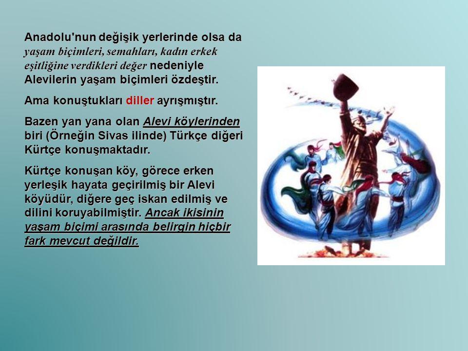 Anadolu'nun değişik yerlerinde olsa da yaşam biçimleri, semahları, kadın erkek eşitliğine verdikleri değer nedeniyle Alevilerin yaşam biçimleri özdeşt