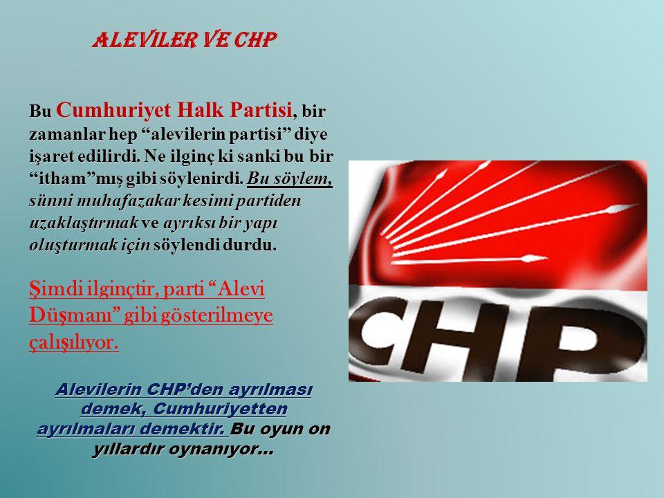 """Aleviler ve CHP Bu Cumhuriyet Halk Partisi, bir zamanlar hep """"alevilerin partisi"""" diye işaret edilirdi. Ne ilginç ki sanki bu bir """"itham""""mış gibi söyl"""
