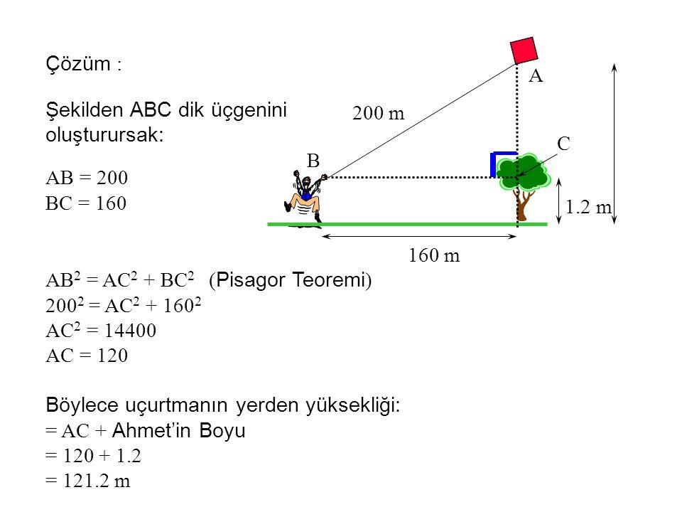 160 m 200 m 1.2 m ? Ahmet bir ağaçtan 160 m uzaklıkta bir uçurtma uçurmaktadır.Ahmet'in boyunun 1,2 m ve uçurtmanın da ağacın tam tepesinde olduğunu d