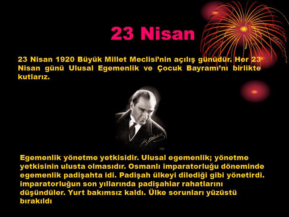 23 Nisan 23 Nisan 1920 Büyük Millet Meclisi'nin açılış günüdür.