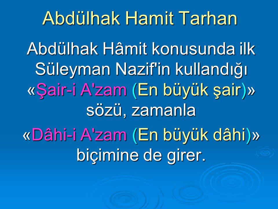Abdülhak Hamit Tarhan Abdülhak Hâmit in 1908 meşrutiyetinden sonra ortaya çıkan eserleri Bir yazarın hayalinden doğan şeyler ancak bu kadar yüceltilebilir.