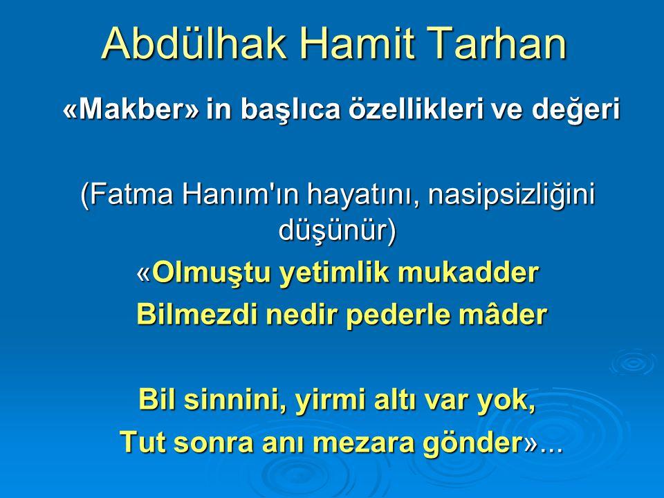 Abdülhak Hamit Tarhan «Makber» in başlıca özellikleri ve değeri «Makber» in başlıca özellikleri ve değeri (Fatma Hanım'ın hayatını, nasipsizliğini düş