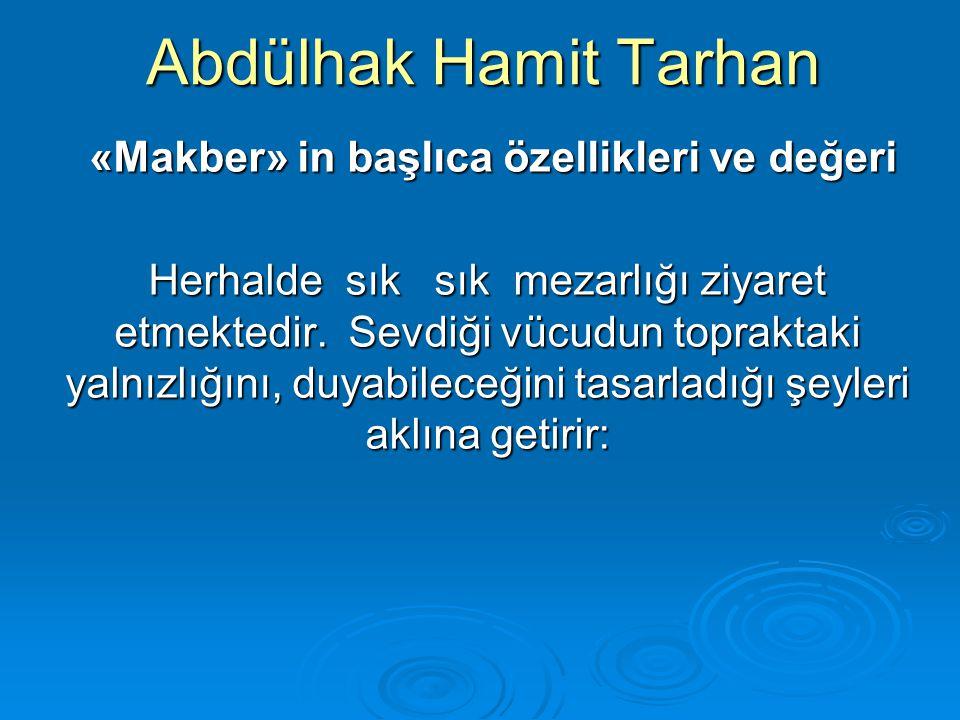 Abdülhak Hamit Tarhan «Makber» in başlıca özellikleri ve değeri «Makber» in başlıca özellikleri ve değeri Herhalde sık sık mezarlığı ziyaret etmektedi