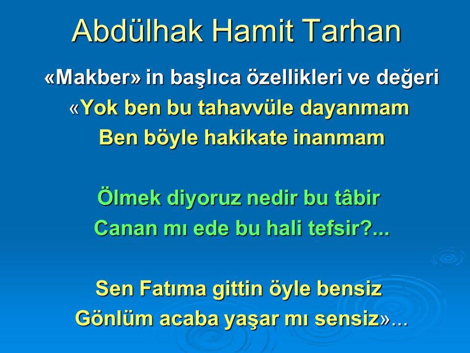 Abdülhak Hamit Tarhan «Makber» in başlıca özellikleri ve değeri «Makber» in başlıca özellikleri ve değeri «Yok ben bu tahavvüle dayanmam Ben böyle hak