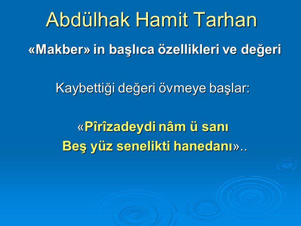 Abdülhak Hamit Tarhan «Makber» in başlıca özellikleri ve değeri «Makber» in başlıca özellikleri ve değeri Kaybettiği değeri övmeye başlar: «Pîrîzadeyd