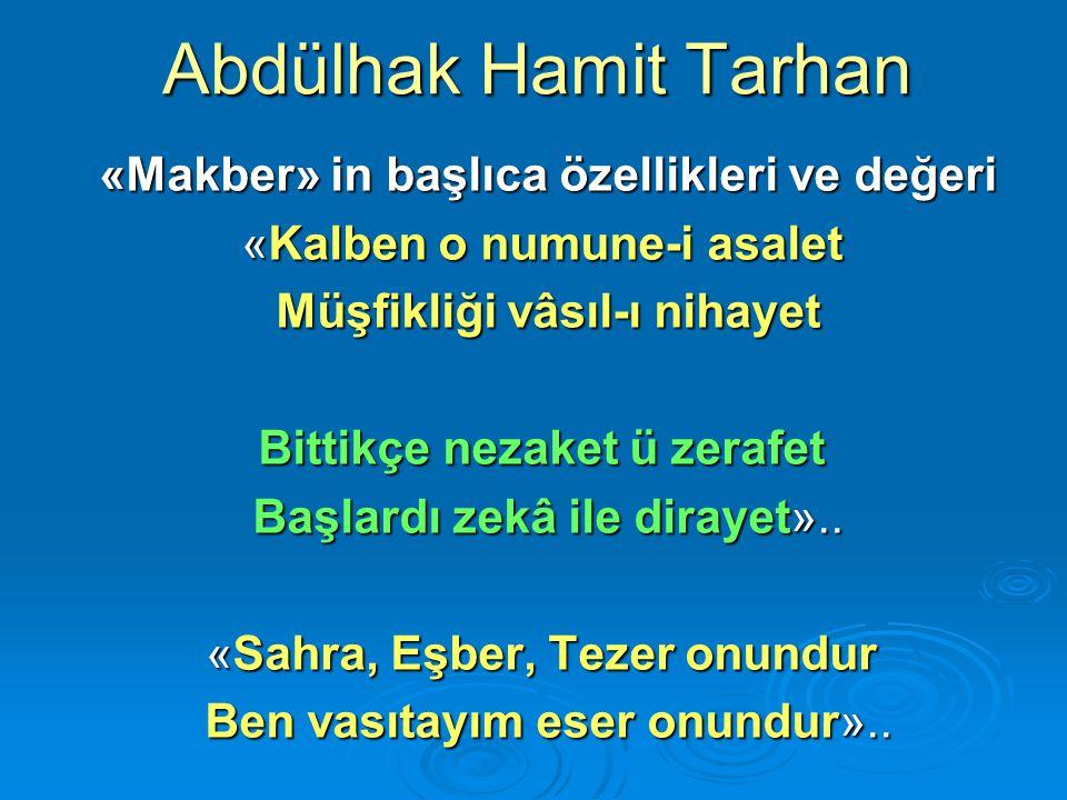 Abdülhak Hamit Tarhan «Makber» in başlıca özellikleri ve değeri «Makber» in başlıca özellikleri ve değeri «Kalben o numune-i asalet Müşfikliği vâsıl-ı