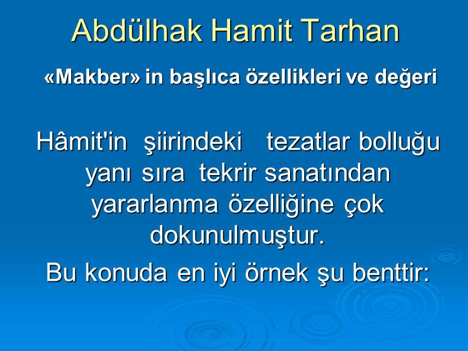Abdülhak Hamit Tarhan «Makber» in başlıca özellikleri ve değeri «Makber» in başlıca özellikleri ve değeri Hâmit'in şiirindeki tezatlar bolluğu yanı sı