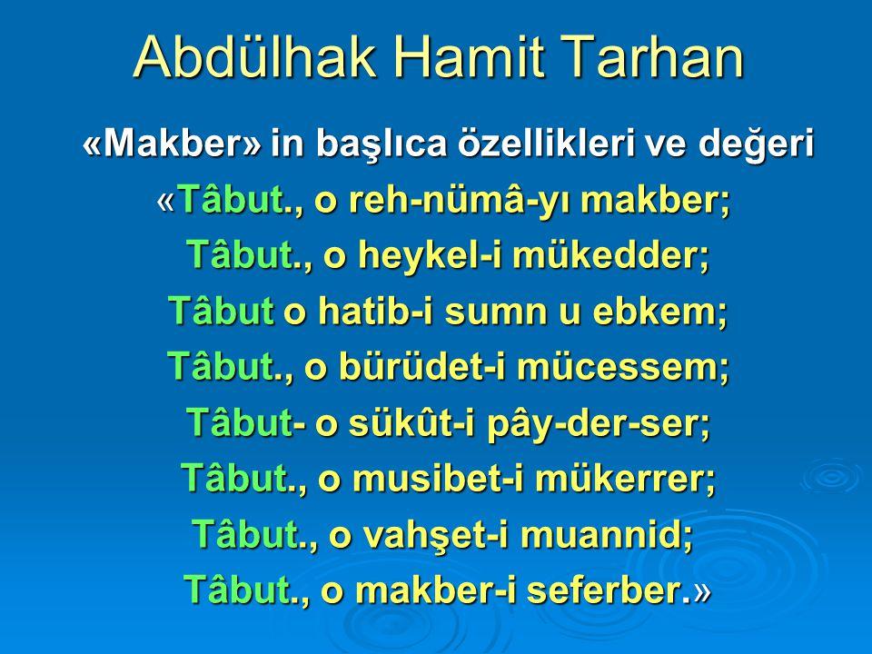 Abdülhak Hamit Tarhan «Makber» in başlıca özellikleri ve değeri «Makber» in başlıca özellikleri ve değeri «Tâbut., o reh-nümâ-yı makber; Tâbut., o hey
