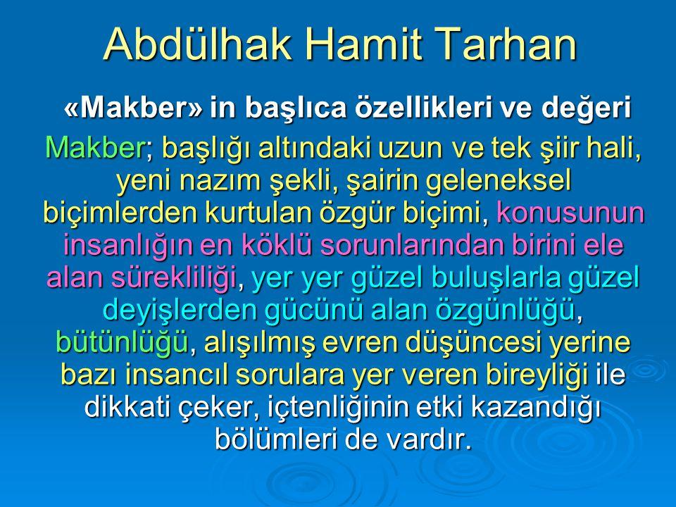 Abdülhak Hamit Tarhan «Makber» in başlıca özellikleri ve değeri «Makber» in başlıca özellikleri ve değeri Makber; başlığı altındaki uzun ve tek şiir h