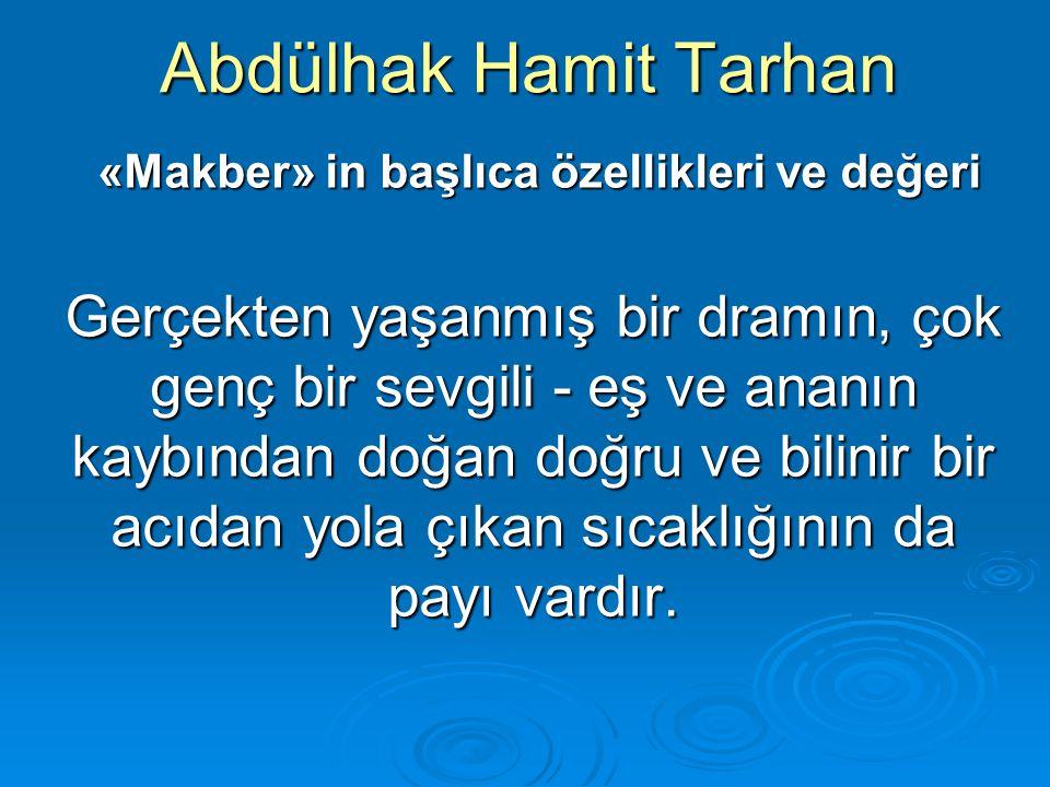 Abdülhak Hamit Tarhan «Makber» in başlıca özellikleri ve değeri «Makber» in başlıca özellikleri ve değeri Gerçekten yaşanmış bir dramın, çok genç bir