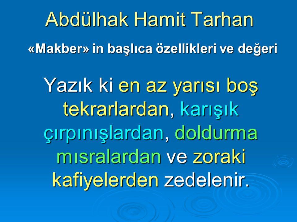 Abdülhak Hamit Tarhan «Makber» in başlıca özellikleri ve değeri «Makber» in başlıca özellikleri ve değeri Yazık ki en az yarısı boş tekrarlardan, karı