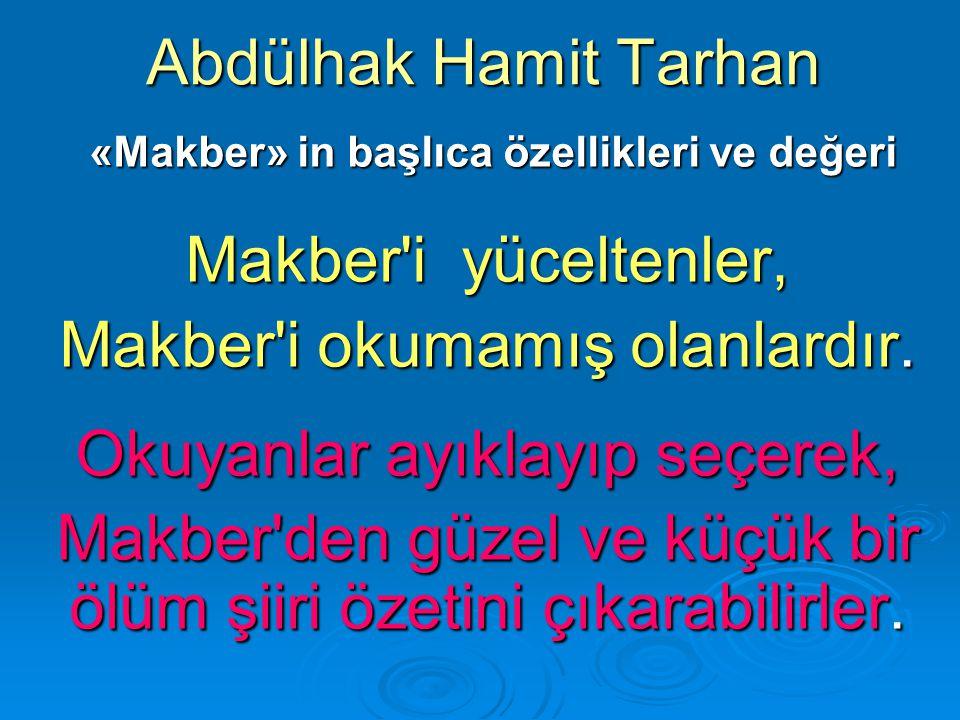 Abdülhak Hamit Tarhan «Makber» in başlıca özellikleri ve değeri «Makber» in başlıca özellikleri ve değeri Makber'i yüceltenler, Makber'i okumamış olan