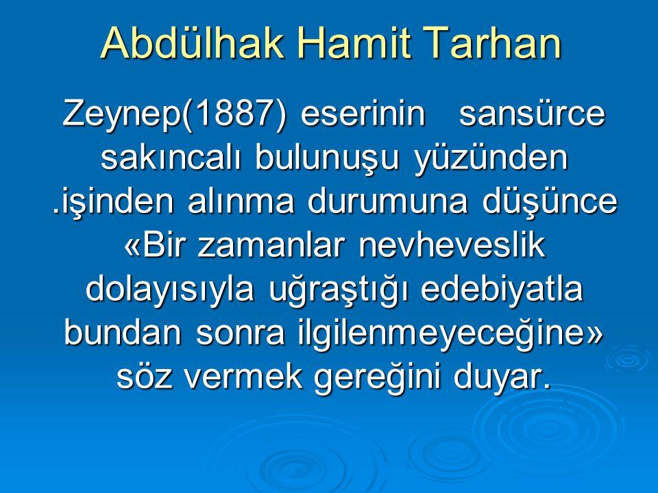 Abdülhak Hamit Tarhan Zeynep(1887) eserinin sansürce sakıncalı bulunuşu yüzünden.işinden alınma durumuna düşünce «Bir zamanlar nevheveslik dolayısıyla