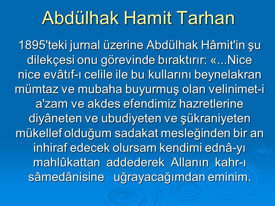 Abdülhak Hamit Tarhan 1895'teki jurnal üzerine Abdülhak Hâmit'in şu dilekçesi onu görevinde bıraktırır: «...Nice nice evâtıf-ı celile ile bu kullarını