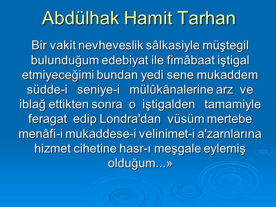 Abdülhak Hamit Tarhan Bir vakit nevheveslik sâlkasiyle müştegil bulunduğum edebiyat ile fimâbaat iştigal etmiyeceğimi bundan yedi sene mukaddem südde-