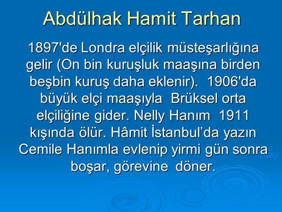Abdülhak Hamit Tarhan 1897'de Londra elçilik müsteşarlığına gelir (On bin kuruşluk maaşına birden beşbin kuruş daha eklenir). 1906'da büyük elçi maaşı