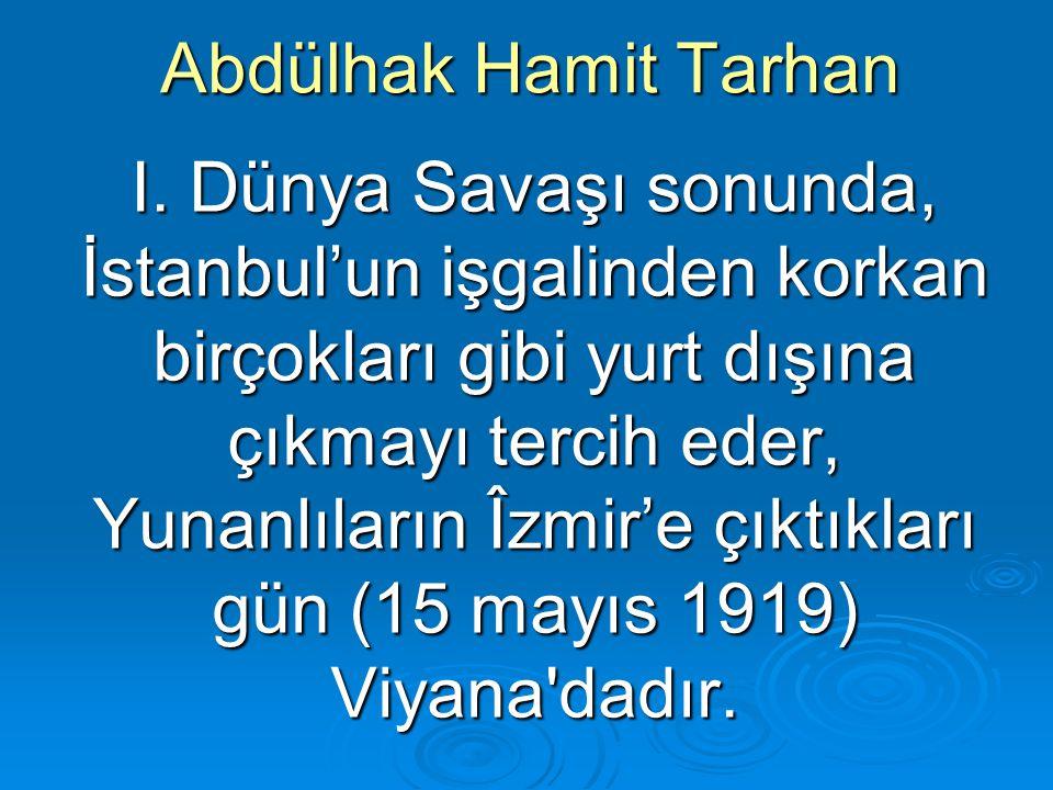 Abdülhak Hamit Tarhan I. Dünya Savaşı sonunda, İstanbul'un işgalinden korkan birçokları gibi yurt dışına çıkmayı tercih eder, Yunanlıların Îzmir'e çık
