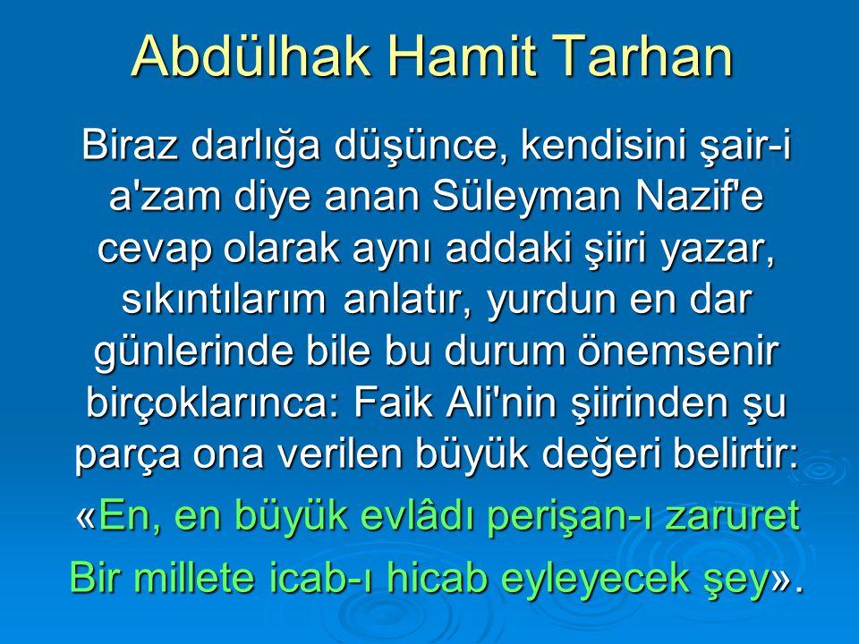 Abdülhak Hamit Tarhan Biraz darlığa düşünce, kendisini şair-i a'zam diye anan Süleyman Nazif'e cevap olarak aynı addaki şiiri yazar, sıkıntılarım anla