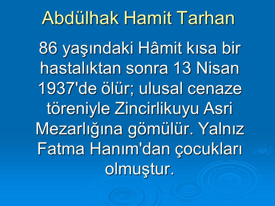 Abdülhak Hamit Tarhan 86 yaşındaki Hâmit kısa bir hastalıktan sonra 13 Nisan 1937'de ölür; ulusal cenaze töreniyle Zincirlikuyu Asri Mezarlığına gömül