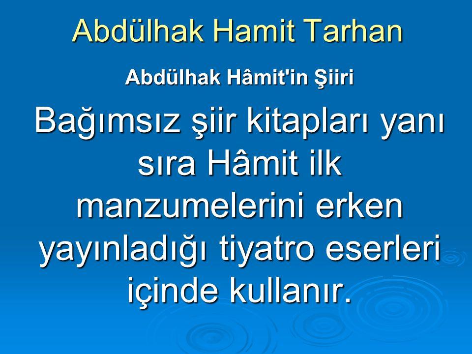 Abdülhak Hamit Tarhan Abdülhak Hâmit'in Şiiri Bağımsız şiir kitapları yanı sıra Hâmit ilk manzumelerini erken yayınladığı tiyatro eserleri içinde kull