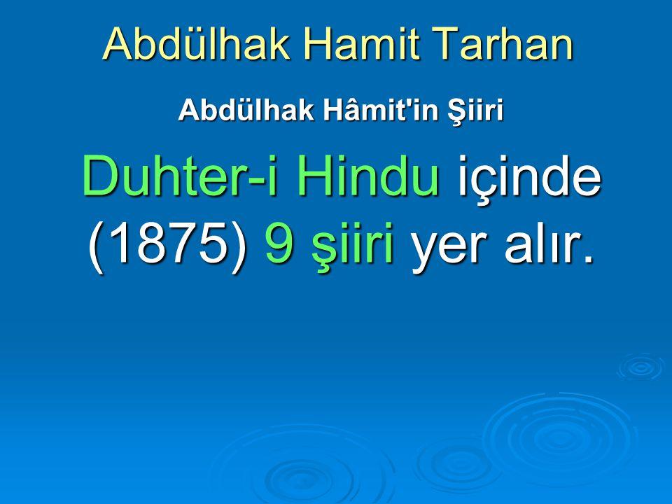 Abdülhak Hamit Tarhan Abdülhak Hâmit'in Şiiri Duhter-i Hindu içinde (1875) 9 şiiri yer alır.