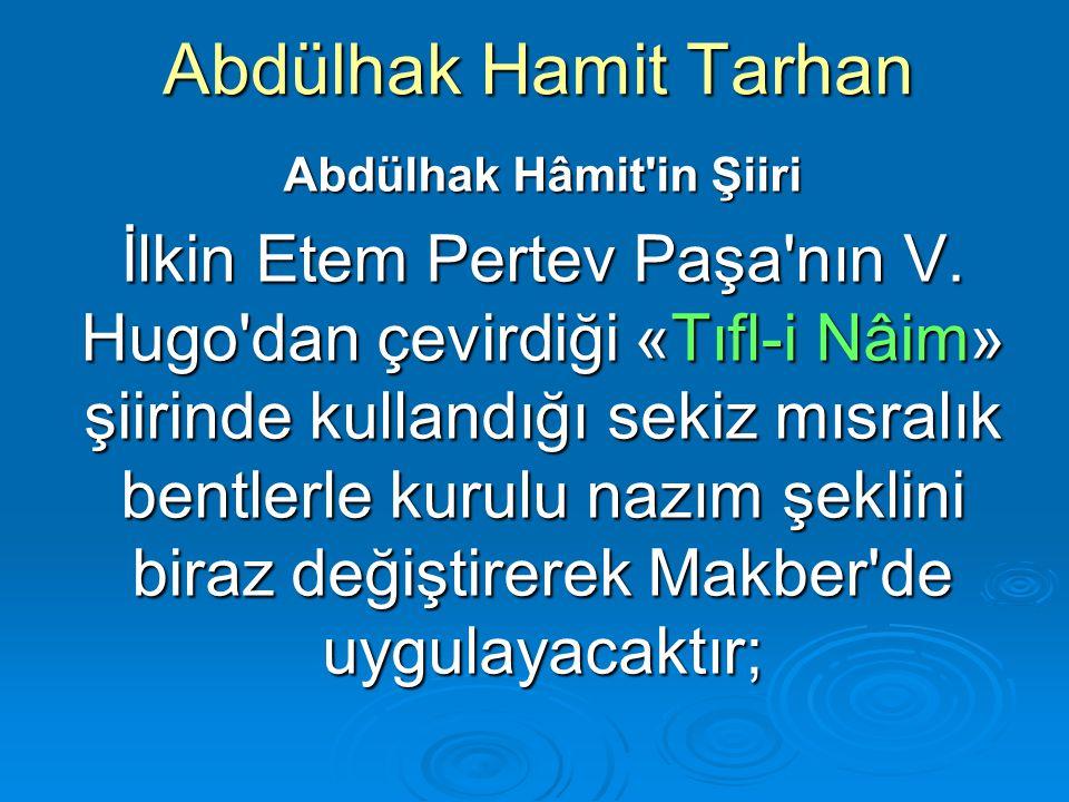 Abdülhak Hamit Tarhan Abdülhak Hâmit'in Şiiri İlkin Etem Pertev Paşa'nın V. Hugo'dan çevirdiği «Tıfl-i Nâim» şiirinde kullandığı sekiz mısralık bentle