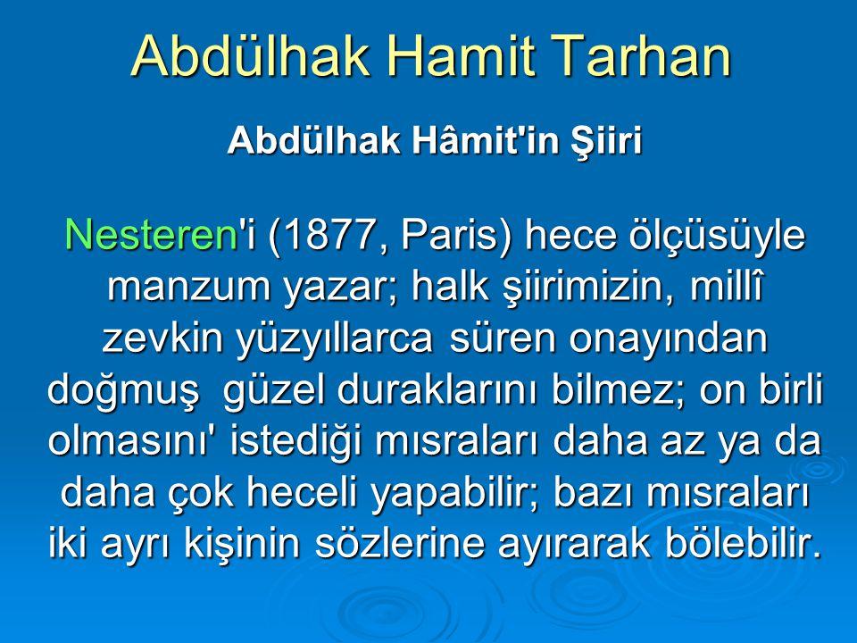 Abdülhak Hamit Tarhan Abdülhak Hâmit'in Şiiri Nesteren'i (1877, Paris) hece ölçüsüyle manzum yazar; halk şiirimizin, millî zevkin yüzyıllarca süren on