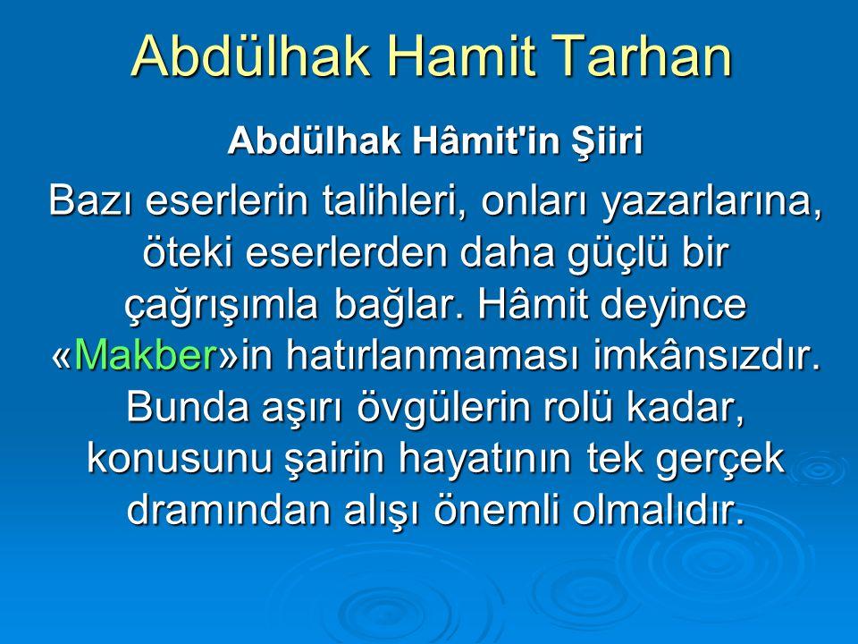Abdülhak Hamit Tarhan Abdülhak Hâmit'in Şiiri Bazı eserlerin talihleri, onları yazarlarına, öteki eserlerden daha güçlü bir çağrışımla bağlar. Hâmit d