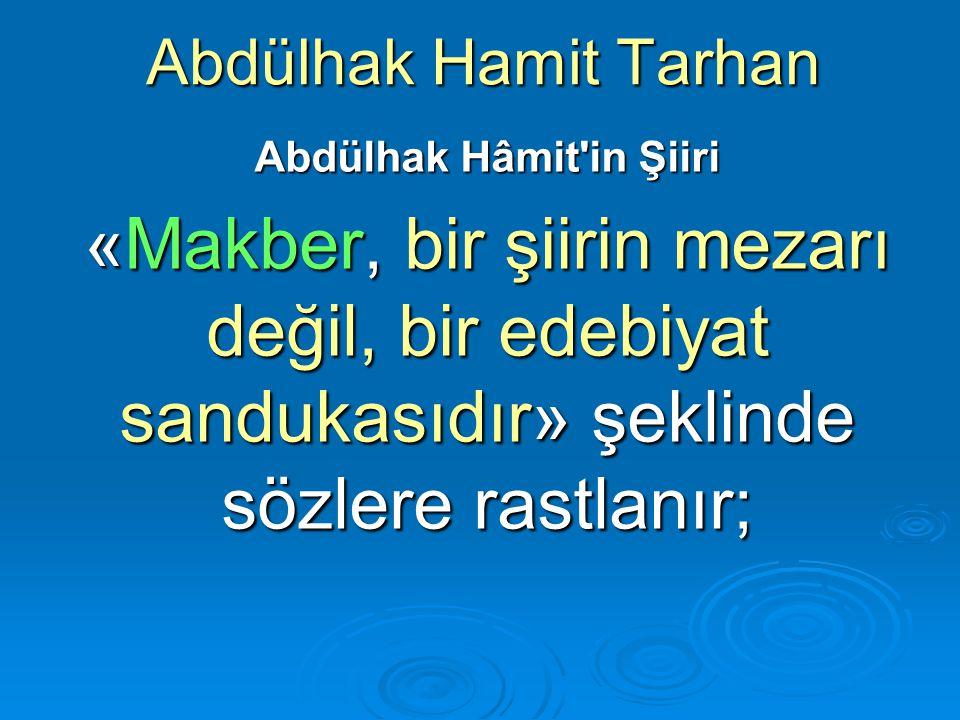 Abdülhak Hamit Tarhan Abdülhak Hâmit'in Şiiri «Makber, bir şiirin mezarı değil, bir edebiyat sandukasıdır» şeklinde sözlere rastlanır;