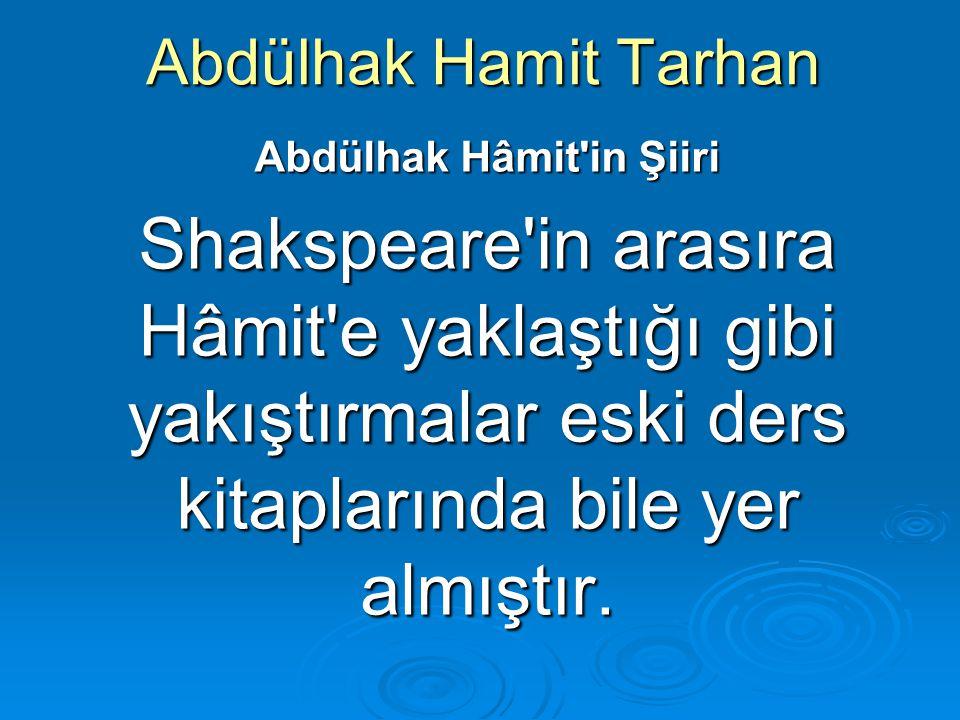 Abdülhak Hamit Tarhan Abdülhak Hâmit'in Şiiri Shakspeare'in arasıra Hâmit'e yaklaştığı gibi yakıştırmalar eski ders kitaplarında bile yer almıştır.